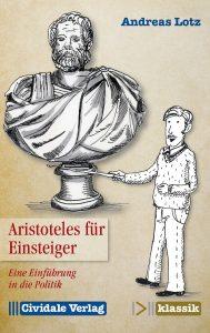 Andreas Lotz: Aristoteles für Einsteiger. Eine Einführung in die Politik