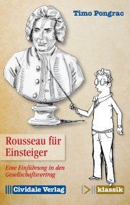 Timo Pongrac: Rousseau für Einsteiger. Eine Einführung in den Gesellschaftsvertrag