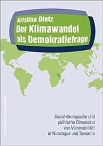 Kristina Dietz: Der Klimawandel als Demokratiefrage. Sozial-ökologische und politische Dimensionen von Vulnerabilität in Nicaragua und Tansania