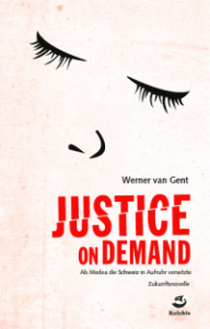 Werner van Gent: Justice on Demand.Kolchis Verlag 2016