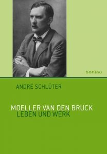 André Schlüter: Moeller van den Bruck. Leben und Werk