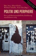 Ilker Ataç, Albert Kraler, Wolfram Schaffar, Aram Ziai (Hg.): Politik und Peripherie. Eine politikwissenschaftliche Einführung